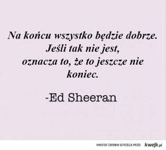 sheeran pamiętaj o tym to ci pomoże Strong Quotes, True Quotes, Words Quotes, Best Quotes, Sayings, Ed Sheeran, True Feelings, Life Motivation, Some Words