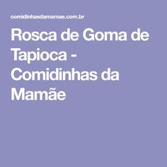Rosca de Goma de Tapioca - Comidinhas da Mamãe