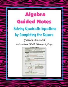 This is a guided, color-coded notebook page for the interactive math notebook on Quadratics and Completing the Square.Blackline master and color-coded answer key included.** My Interactive Note Pages include all or some of the following: step by step color-coded notes, diagrams, graphic organizers and example problems.My Interactive Math Notebook Pages were designed to use in my IMN.