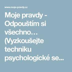 Moje pravdy - Odpouštím si všechno… (Vyzkoušejte techniku psychologické sebeanalýzy) Nordic Interior, Mantra, Mystic, Relax, Sport, Psychology, Deporte, Sports
