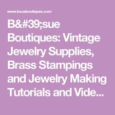 B'sue Boutiques: Vintage Jewelry Supplies, Brass Stampings and Jewelry Making Tutorials and Videos