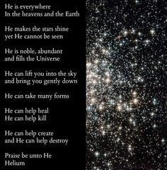 He is noble, abundant, and fills the universe...