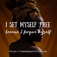 Set myself free because I forgive myself.