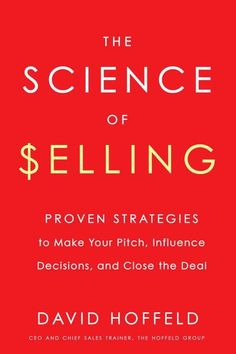 The Science of Selling: Proven Strategies to Make Your Pitch, Influence Decisions, and Close the Deal on Scribd