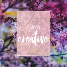 Mantra: I am creative  Click to choose your own Positive Affirmation to download or share.