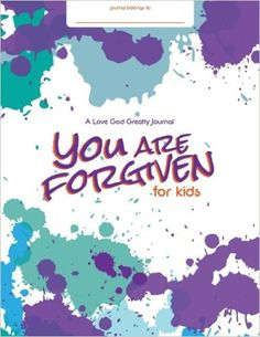 You Are Forgiven: Embracing God's Forgiveness In Our Lives: A Love God Greatly Study Journal FOR KIDS: Love God Greatly: 9781537025681: Amazon.com: Books