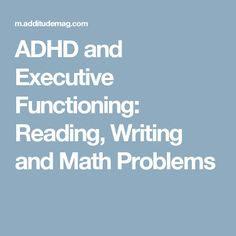 ADHD and Executive Functioning: Reading, Writing and Math Problems