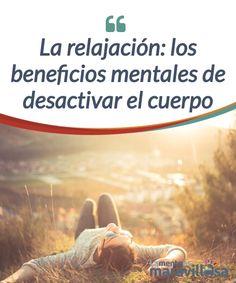 """La relajación: los beneficios mentales de desactivar el cuerpo La #relajación está en boca de todos, intuimos que implica conceptos como """"#desconexión"""" pero, ¿qué es y qué fundamentos #científicos tiene? ¡Averígualo! #Psicología"""
