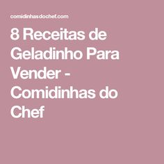 8 Receitas de Geladinho Para Vender - Comidinhas do Chef