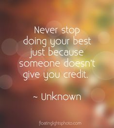 Never Stop Doing Your Best Just Because Someone Doesn't Give You Credit | Floating Lights Photography | #InspiringQuotes, #WordsOfInspiration, #QuotesToLiveBy