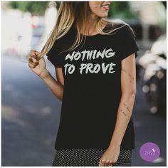 Aquela frase que inspira e deixa os dias mais leves! Nothing to prove é libertador! T-shirt pra vida!
