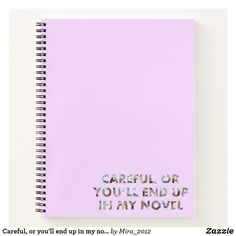 Shop Careful, or you'll end up in my novel (with faces) notebook created by Personalize it with photos & text or purchase as is! Notebook Covers, Page Design, Valentine Day Gifts, Writers, Thats Not My, Novels, Faces, Make It Yourself, Fun