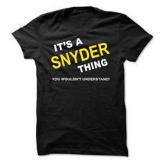 [Popular Tshirt name printing] Its A Snyder Thing  Discount Codes  If Youre A Snyder You Understand  Everyone else has no idea  These make great gifts for other family members  Tshirt Guys Lady Hodie  TAG YOUR FRIEND SHARE and Get Discount Today Order now before we SELL OUT  Camping a ritz thing you wouldnt understand tshirt hoodie hoodies year name birthday a snyder thing