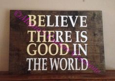A personal favorite from my Etsy shop https://www.etsy.com/listing/255278767/24x36-believe-there-is-good-custom