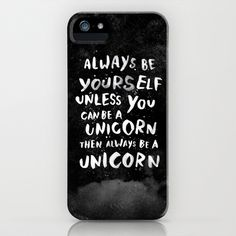 Always be yourself. Unless you can be a unicorn, then always be a unicorn. iPhone & iPod Case by WEAREYAWN - $35.00