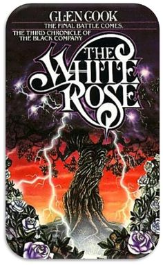 The White Rose (Chronicles of the Black Company: Book 3) by Glen Cook