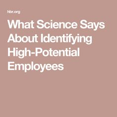 What Science Says About Identifying High-Potential Employees