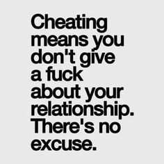 Cheating means you don't care about your relationship. Plain and simple...