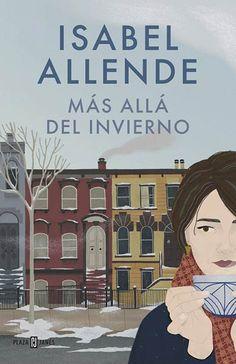 """""""Más allá del invierno"""" Isabel Allende. Una trama que presenta la geografía humana de unos personajes que se hallan «en el más profundo invierno de sus vidas»: una chilena, una joven guatemalteca ilegal y un maduro norteamericano. Los tres sobreviven a un terrible temporal de nieve y acaban aprendiendo que más allá del invierno hay sitio para el amor inesperado cuando menos se espera. Una obra absolutamente actual que aborda la realidad de la emigración y la identidad de la América de hoy."""