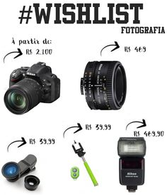 Wishlist Fotografia  Câmera fotográfica, câmera profissional, semi-profissional, flash, pau de selfie, lentes para celular, lentes de câmera, 50mm bastão de selfie, DSLR