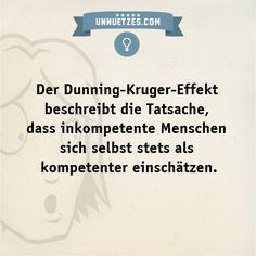 So funktioniert der Effekt genau: http://www.unnuetzes.com/wissen/9395/dunning-kruger-effekt/