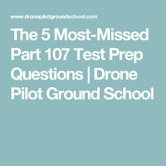 The 5 Most-Missed Part 107 Test Prep Questions   Drone Pilot Ground School