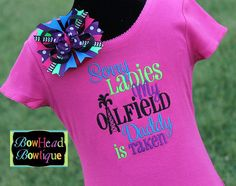 Sorry Ladies My Oilfield Daddy is Taken  Hot by BowHeadBowtiqueInc, $28.00