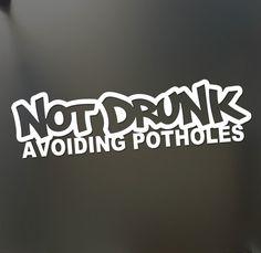 """""""Not Drunk Avoiding Potholes"""" Vinyl Sticker – car stickers Cool Car Stickers, Jdm Stickers, Truck Stickers, Truck Decals, Window Stickers, Funny Stickers, Custom Stickers, Vinyl Decals, Car Bumper Stickers"""