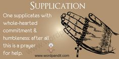 To supplicate is to prayerfully ask.  You have learned to entreat, implore, induce, cajole, and now supplicate.  You should have a slightly different image in your mind for each of these words.  You can see I found this image by google image searching supplicate which led me to www.wordpandit.com.