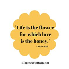 Life is the flower for which love is the honey. ~ Victor Hugo #quote