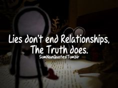 Lies don't end relationships, The truth does. I hope she was worth it