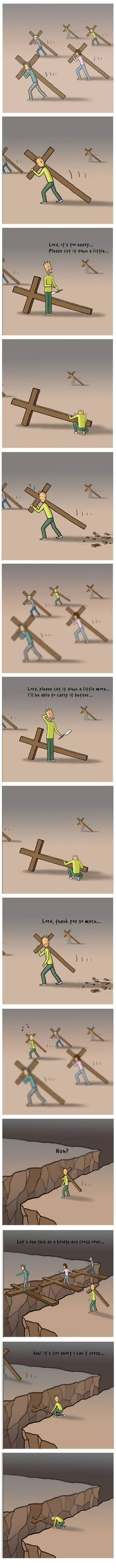 sometimes we complain about the cross we bear not realizing that it's preparing us for the dip in the road that God can see and we cannot…http://ibibleverses.christianpost.com/?p=95518 #comicstrips #cartoon #cross
