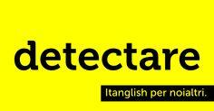 Detectare (to #detect). Una rivelazione assoluta. #itanglish