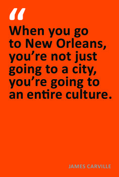 James Carville New Orleans Quote - This is so true. The city and people of New Orleans are warm and inviting. You will feel you are in another country altogether.