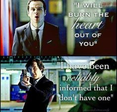 """""""I have been reliably informed that I don't have one."""" Sherlock Holmes about his heart."""