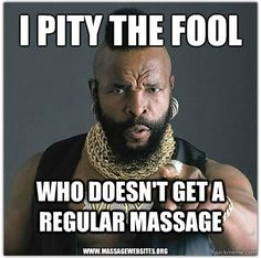 I Pity The Fool Who Doesn't Get A Regular Massage! Professional Massage Therapy 1812 Augusta Highway, Suite A Lexington, SC 29072 Massage Funny, Massage Quotes, Massage Tips, Massage Benefits, Good Massage, Massage Wellness, Face Massage, Massage Room, I Pity The Fool