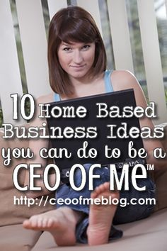 10 Home Based Business Ideas you can do to be a CEO of Me - http://ceoofmeinc.com/ten-home-based-business-ideas-you-can-do-to-be-a-ceoofme/