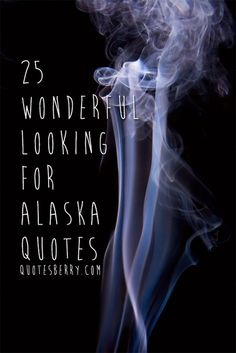 25 Wonderful Looking For Alaska Quotes (click the image)   enjoy more #quotes on http://quotesberry.com