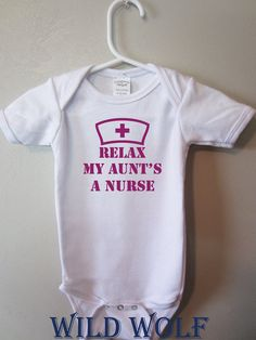 Funny baby, Relax my aunt's a nurse infant body suit, nurse baby clothing, by BlueFoxApparel * on Etsy, $14.99