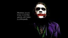 Not that inspirational, but true. Batman, quote by Joker