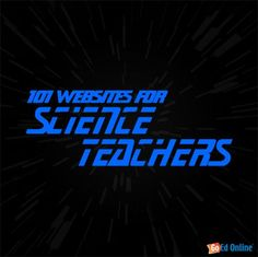 101 Websites for Science Teachers - Astronomy, Biology, Chemistry, Physics and more - via GoEd Online