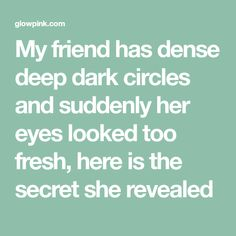 My friend has dense deep dark circles and suddenly her eyes looked too fresh, here is the secret she revealed