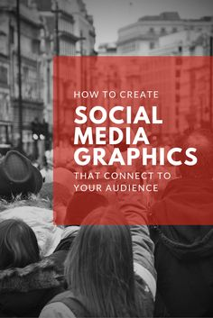 Graphics That Connect With Your Audience on Social Media and How to Create Them