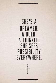 She's a #dreamer a doer a thinker she sees possibility everywhere