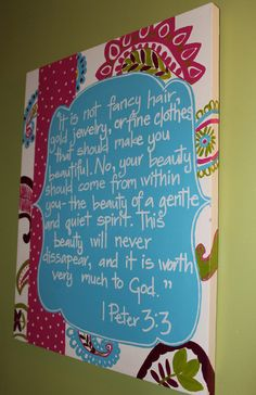 Great wall art for my daughter's room!   1 Peter 3:3 - It is not fancy hair, gold jewelry, or fine clothes that should make you beautiful. No, your beauty should come from within you -- the beauty of a gentle and quiet spirit. This beauty will never disapepr, and it is worth very much to God.