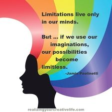 """Limitations live only in our minds. But if we use our imaginations, our possibilities become limitless."" -Jamie Paolinetti #quote"