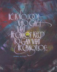 James Elliot quote - Timothy Botts calligraphy
