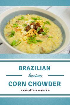 Comfort Food | Soup | Corn | Summer Recipes | Brazilian Recipes | Corn Chowder | Brazilian Food
