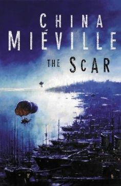 book cover of     The Scar      (New Crobuzon, book 2)    by    China Miéville