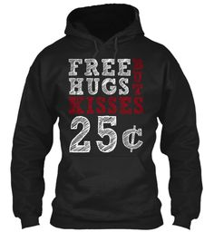 FREE HUGS BUT KISSES 25 cent- Funny T Shirt !! Get Yours Now Available for Men & Women BEST GIFT FOR YOU VALENTINES ! Feel free to LIKE & SHARE with your friends.   #valentines2017 #valentinesgift #valentines #valentine #valentines2016 #valentinecollection #valentinesclothing #usa #usafgirlfriend #girlfriend #boyfriend #love #wife #husband #ilovehusband #ilovemywife #teespring #teespringtshirt
